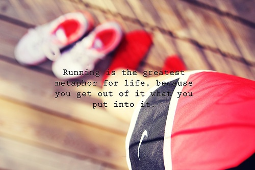 running is the greatest meaphor for life...