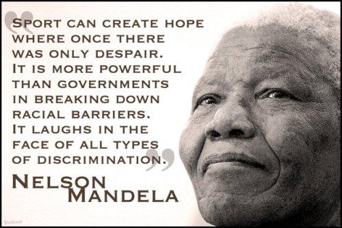 Nelson Mandela - Sport can create hope...